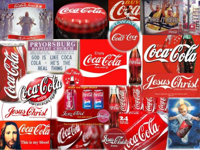 Seriously? Do a search for Coca Cola + Jesus Christ + images and you can make your own collage. I did.